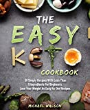 The Easy Keto Cookbook: 50 Simply Recipes With Less Than 5 Ingredients For Beginners. Lose Your Weight As Easy As Our Recipes