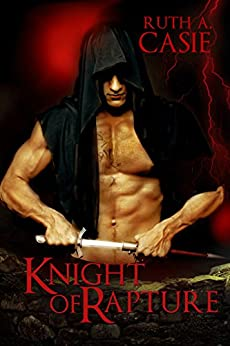 Knight of Rapture: a Druid Knight Story by [Casie, Ruth A.]