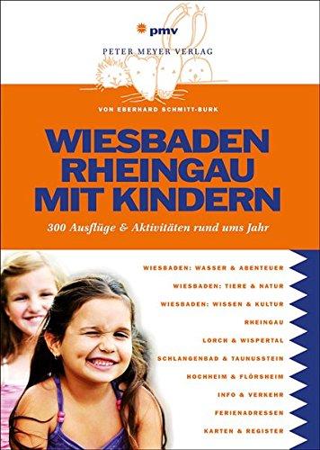 Wiesbaden Rheingau mit Kindern: 300 Ausflüge und Aktivitäten rund ums Jahr Taschenbuch – 22. Mai 2013 Eberhard Schmitt-Burk Pmv Peter Meyer Verlag 3898594424 Hessen