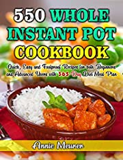 550 Whole Instant Pot Cookbook: Quick, Easy and Foolproof Recipes for both Beginners and Advanced Users with 365-Day Diet Meal Plan