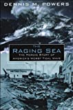 The Raging Sea: The Powerful Account of the Worst Tsunami in U.S. History by Dennis M. Powers front cover