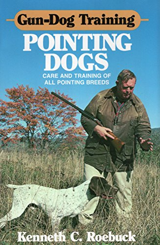Gun-Dog Training Pointing Dogs: Care and Training of Pointing (Gun Dog Training)