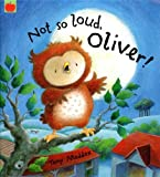 By Tony Maddox Not So Loud, Oliver! (Oliver Owl) (New Ed) [Paperback]