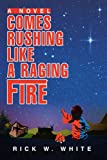 Comes Rushing Like a Raging Fire, Rick White, 0595302033
