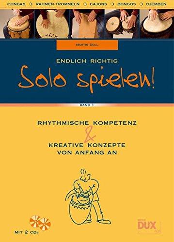 Endlich richtig Solo spielen 1: Rhythmische Kompetenz und kreative Konzepte von Anfang an (inkl. 2 CDs)