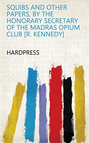Squibs and other papers, by the honorary secretary of the Madras opium club [R. Kennedy]