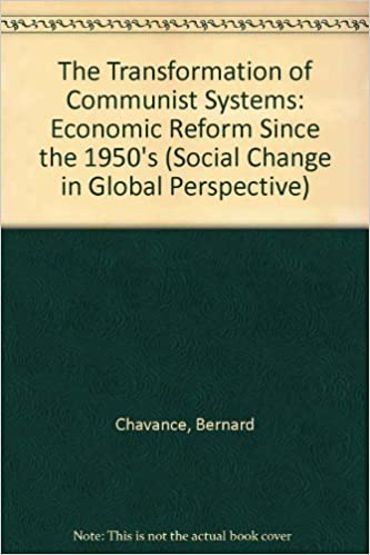 The Transformation of Communist Systems: Economic Reform Since the 1950's (Social Change in Global Perspective)