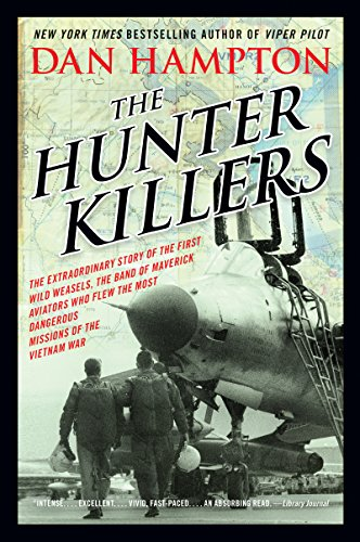 The Hunter Killers: The Extraordinary Story of the First Wild Weasels, the Band of Maverick Aviators Who Flew the Most Dangerous Missions of the Vietnam War (Best Ground Attack Aircraft)