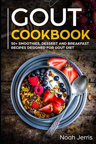 GOUT Cookbook: 50+ Smoothies, Dessert and Breakfast Recipes designed for GOUT diet by Noah Jerris