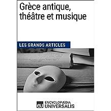 Grèce antique, théâtre et musique: Les Grands Articles d'Universalis (French Edition)