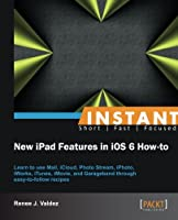 Instant New iPad Features in iOS 6 How-to Front Cover