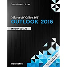 Shelly Cashman Series® Microsoft® Office 365 & Outlook 2016: Intermediate