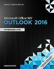 Shelly Cashman Series® Microsoft® Office 365 & Outlook 2016: Intermediate