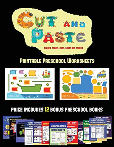 Printable Preschool Worksheets (Cut and Paste Planes, Trains, Cars, Boats, and Trucks): 20 full-color kindergarten cut and paste activity sheets ... The price of this book includes 12 printabl