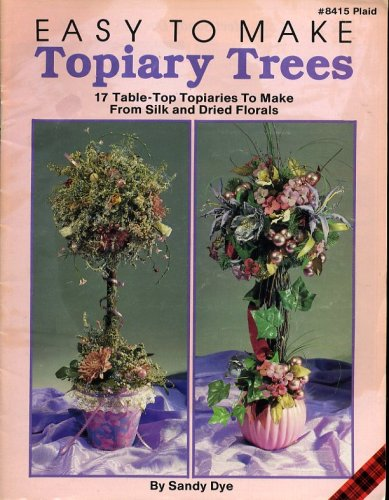 Make Topiary Tree - Easy to Make Topiary Trees 17 Table-Top Topiaries to Make From Silk and Dried Florals (Plaid, #8415)