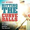 Hitting the Curveballs: How Crisis Can Strengthen and Grow Your Business Audiobook by Jay Myers Narrated by Jordan Myers
