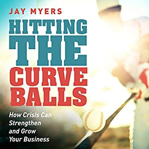 Hitting the Curveballs: How Crisis Can Strengthen and Grow Your Business Audiobook