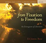 From Fixation to Freedom (Sounds True Audio Learning Course)