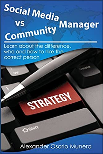 Social Media Manager vs Community Manager: Learn about the difference, who and how to hire the correct person: Amazon.es: Alexander Osorio Munera: Libros en ...