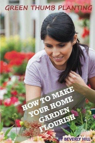 Green Thumb Planting: How To Make Your Home Garden Flourish (gardening, green thumb, backyard gardening, home gardening, gardeing book)
