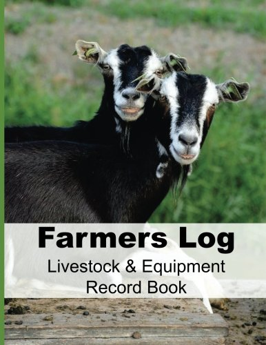 Farmers Log - Livestock & Equipment Record Book: For Busy Farmers , Ranchers and Folks That Help Them (Small Farms and Homestead Living) (Volume ()