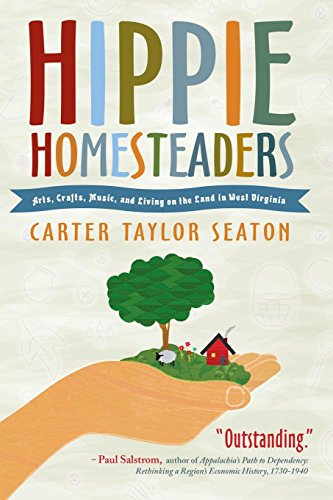 Hippie Homesteaders Arts, Crafts, Music and Living on the Land in West Virginia [Seaton, Carter Taylor] (Tapa Blanda)