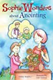 Sophie Wonders about Anointing, Debby Bradley, 0764823418