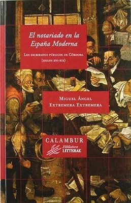 El notariado en la España Moderna Biblioteca Litterae: Amazon.es: Extremera Extremera, Miguel Ángel: Libros