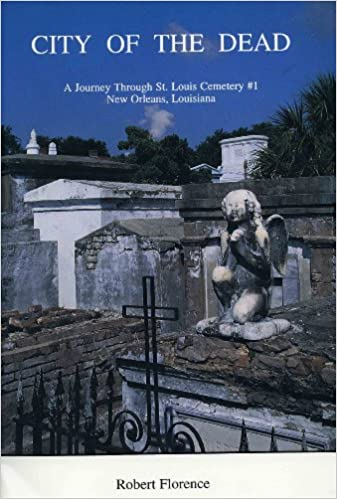 City of the Dead: A Journey Through St  Louis Cemetery #1, New