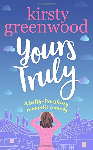 Yours Truly: The laugh out loud romantic comedy! (The Best Romantic Comedies Ever)