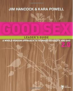 Good Sex 2.0 Leaders Guide: A Whole-Person Approach to Teenage Sexuality and God