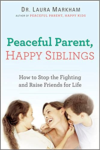 6df2d809 Peaceful Parent, Happy Siblings: How to Stop the Fighting and Raise Friends  for Life (The Peaceful Parent Series): Dr. Laura Markham: 9780399168451: ...