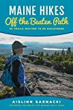 #7: Maine Hikes Off the Beaten Path: 35 Trails Waiting to Be Discovered