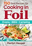 150 Best Recipes for Cooking in Foil:...