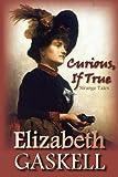 Curious, If True, Elizabeth Gaskell, 1934648523