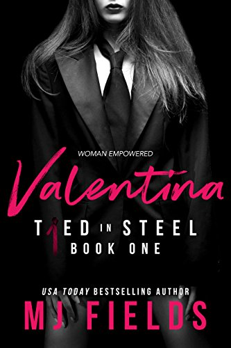 Valentina: Woman Empowered (Tied In Steel Book 1) (Beware Of The Woman With A Broken Heart)