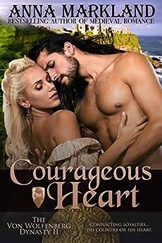 Courageous Heart (The Von Wolfenberg Dynasty Book 2) by [Markland, Anna]