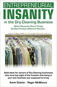 Entrepreneurial Insanity in the Dry Cleaning Business: When Doing ...