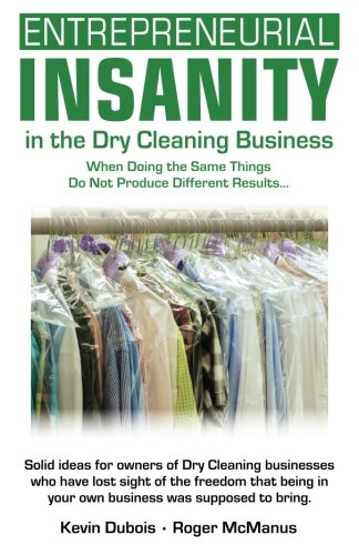 (Entrepreneurial Insanity in the Dry Cleaning Business: When Doing the Same Things Do Not Produce Different Results...)