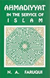 Ahmadiyyat in the Service of Islam, N. A. Faruqi, 0913321001
