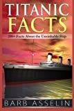 Titanic Facts: 200+ Facts about the Unsinkable Ship, Barb Asselin, 1499535457