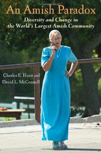 An Amish Paradox: Diversity and Change in the World's Largest Amish Community (Young Center Books in Anabaptist and Pietist Studies)
