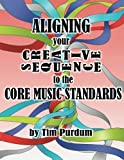 Aligning Your Creative Sequence to the Core Music Standards (Volume 4)