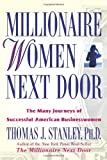 img - for Millionaire Women Next Door: The Many Journeys of Successful American Businesswomen by Thomas J. Stanley (August 01,2005) book / textbook / text book