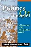 Politics or Principle: Filibustering in the United States Senate