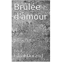 Brûlée d'amour: Récit (French Edition)
