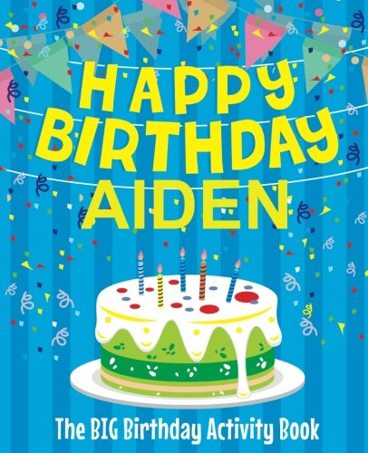 Happy Birthday Aiden : The Big Birthday Activity Book: Personalized Books for Kids