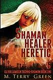 Shaman, Healer, Heretic, M. Terry Green, 0983292507