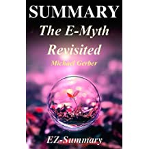 Summary - The E-Myth Revisited:: By Michael Gerber - Why Most Small Businesses Don't Work and What to Do About It (The E-Myth Revisited: A Complete ... Audible, Audiobook Book 1)