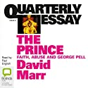 Quarterly Essay 51: The Prince: Faith, Abuse & George Pell Periodical by David Marr Narrated by Paul English